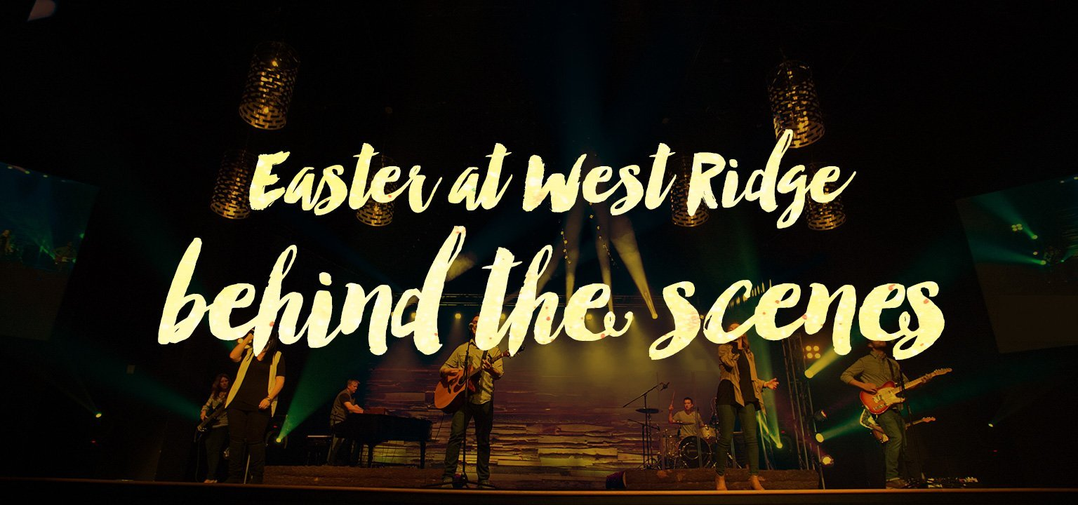 Behind the Scenes: Easter at West Ridge