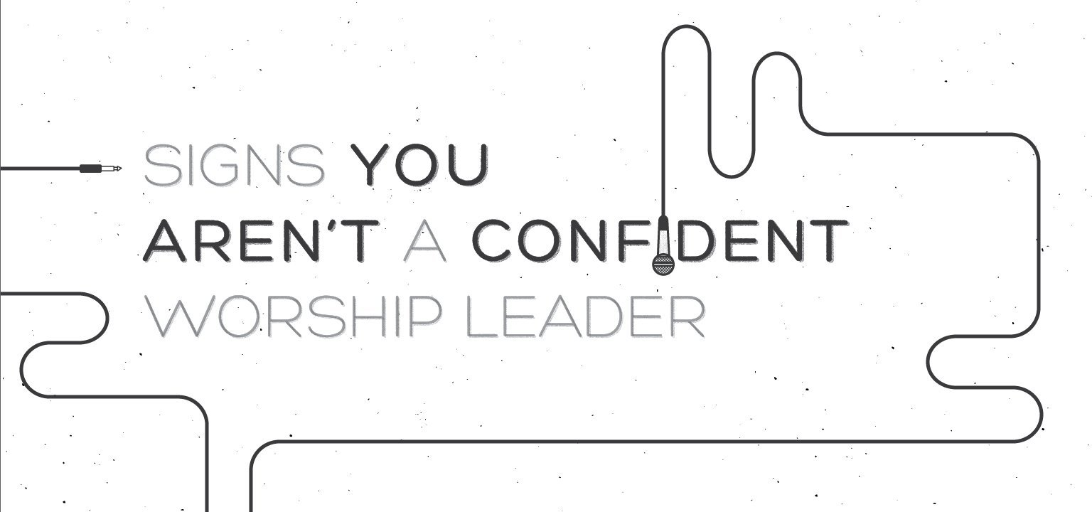 Signs You Aren't a Confident Worship Leader