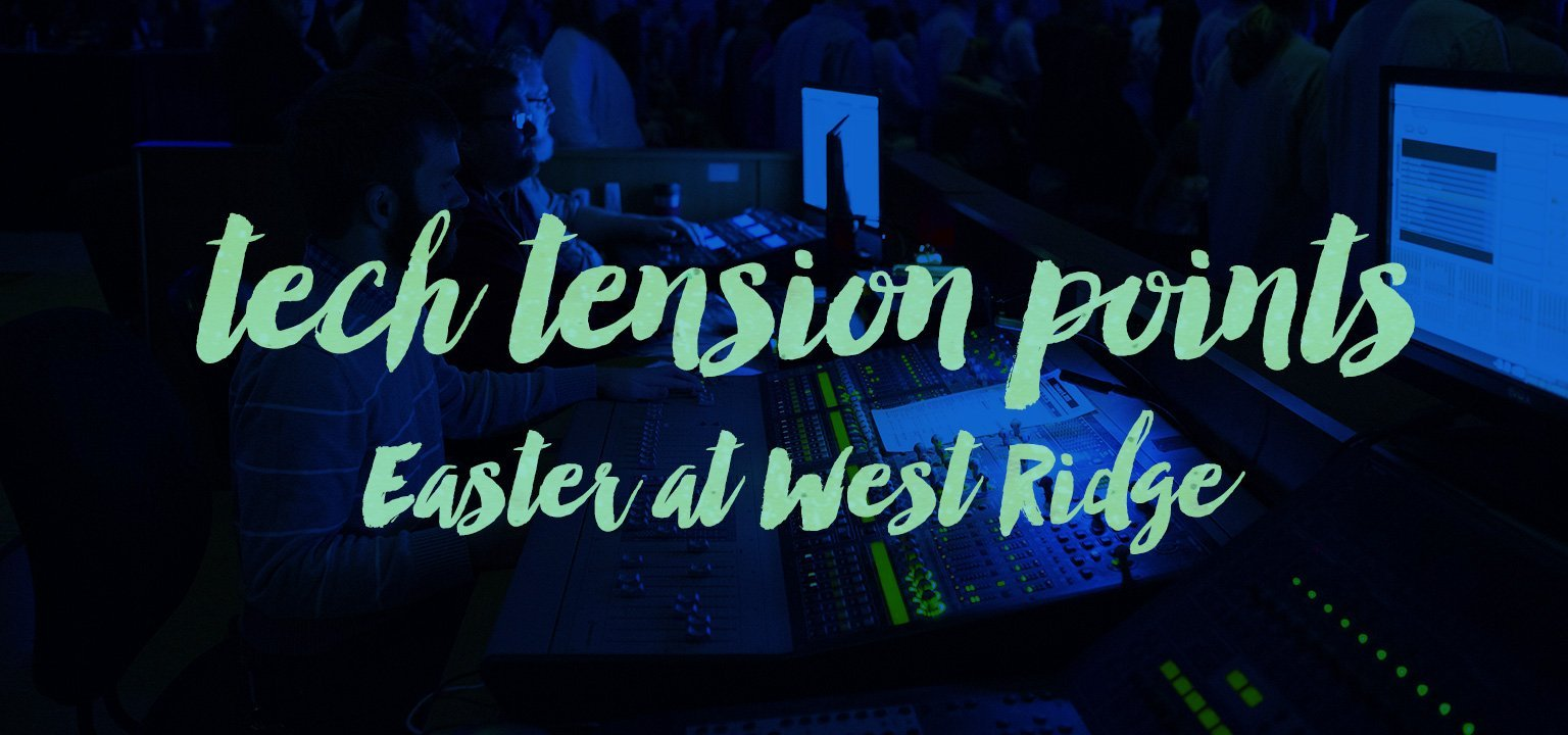Tech Tension Points: Easter at West Ridge