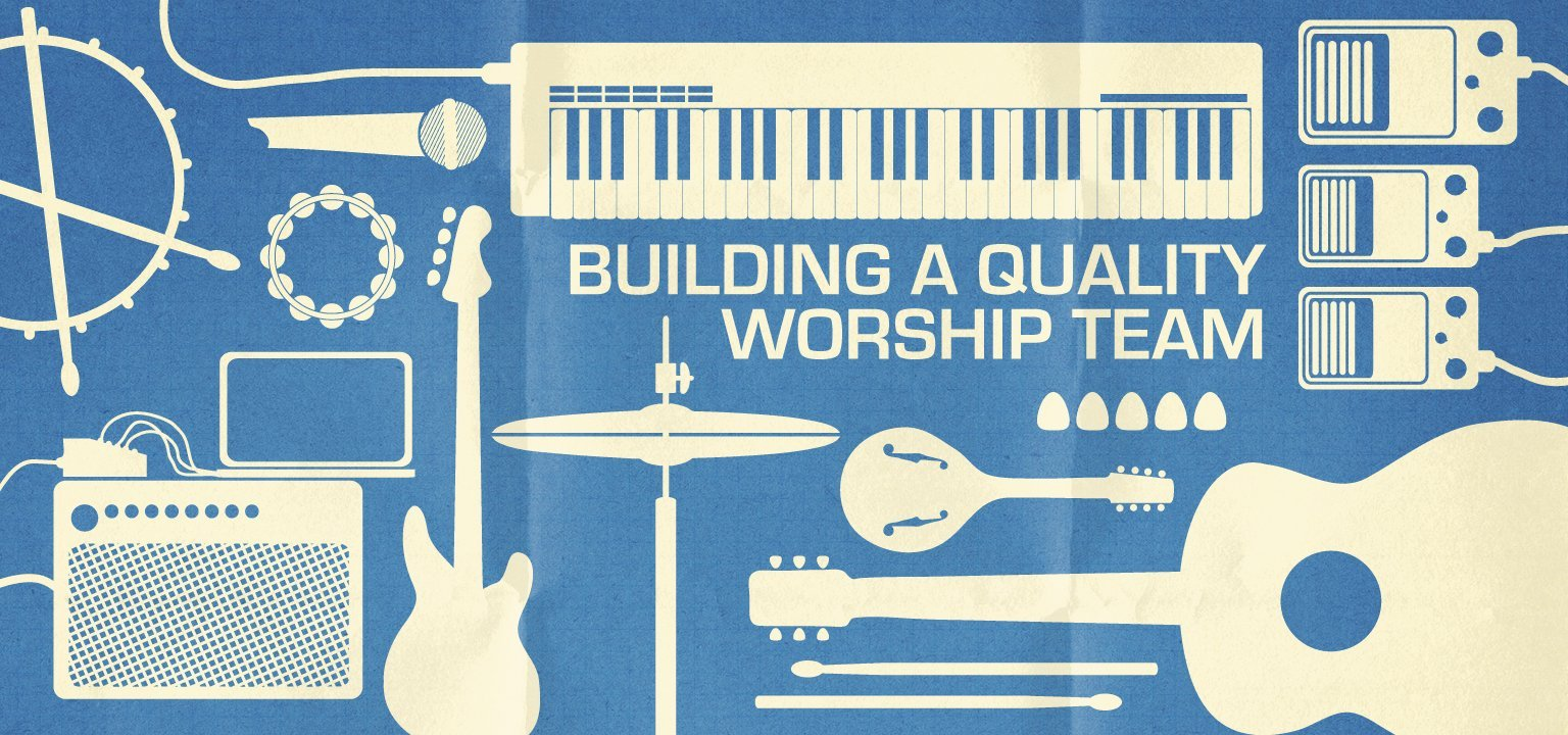 Building a Quality Worship Team