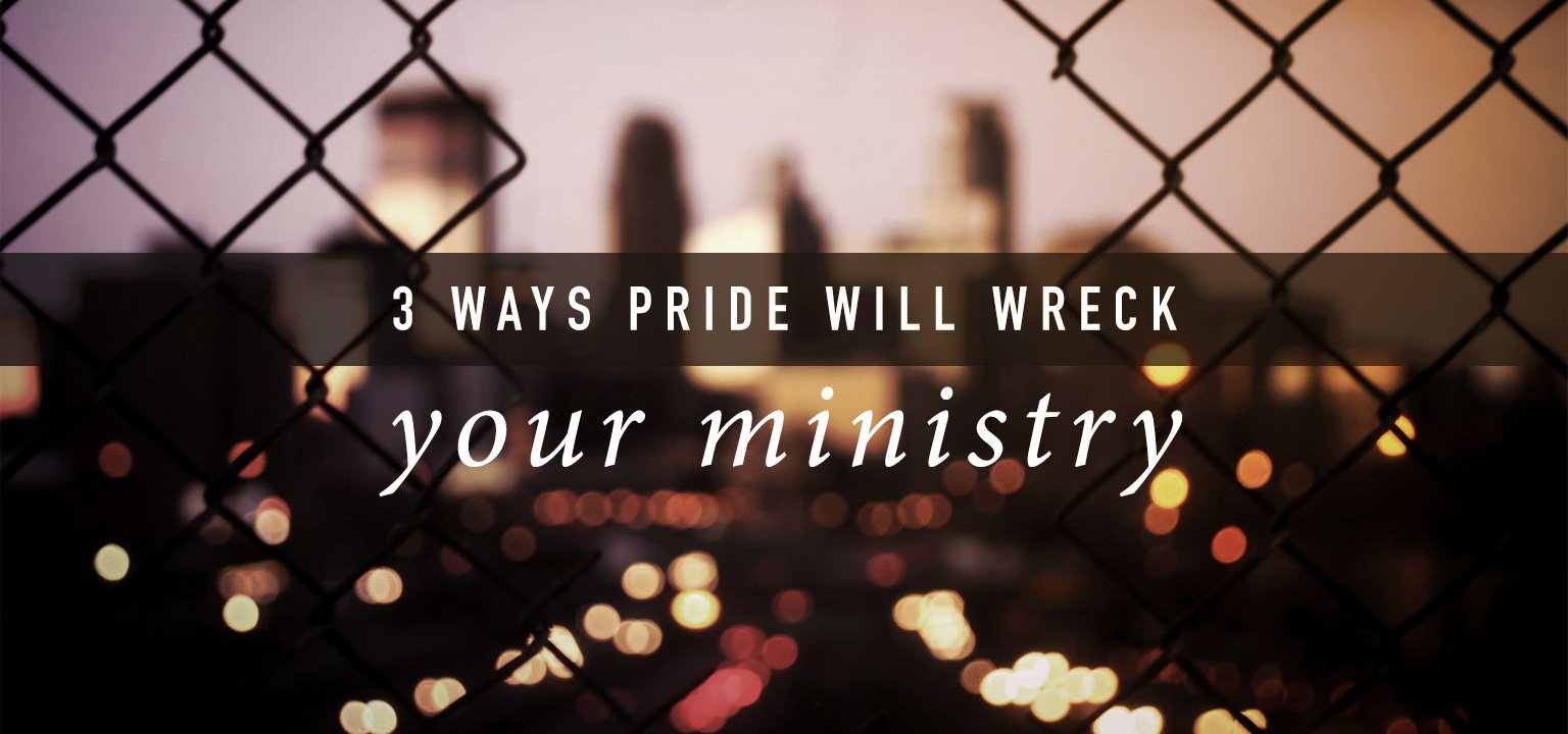 3 Ways Pride Will Wreck Your Ministry