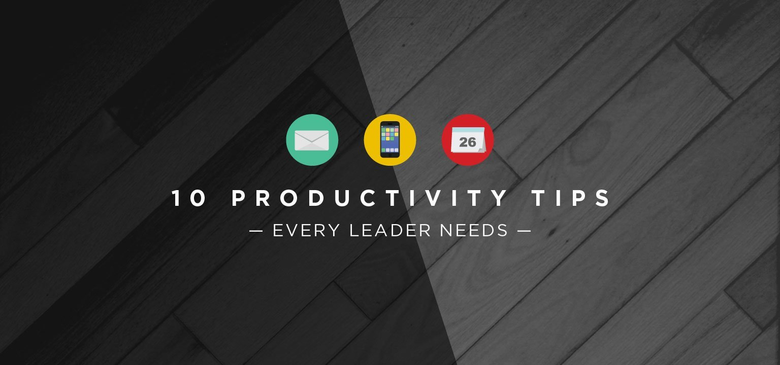 10 Productivity Tips Every Leader Needs