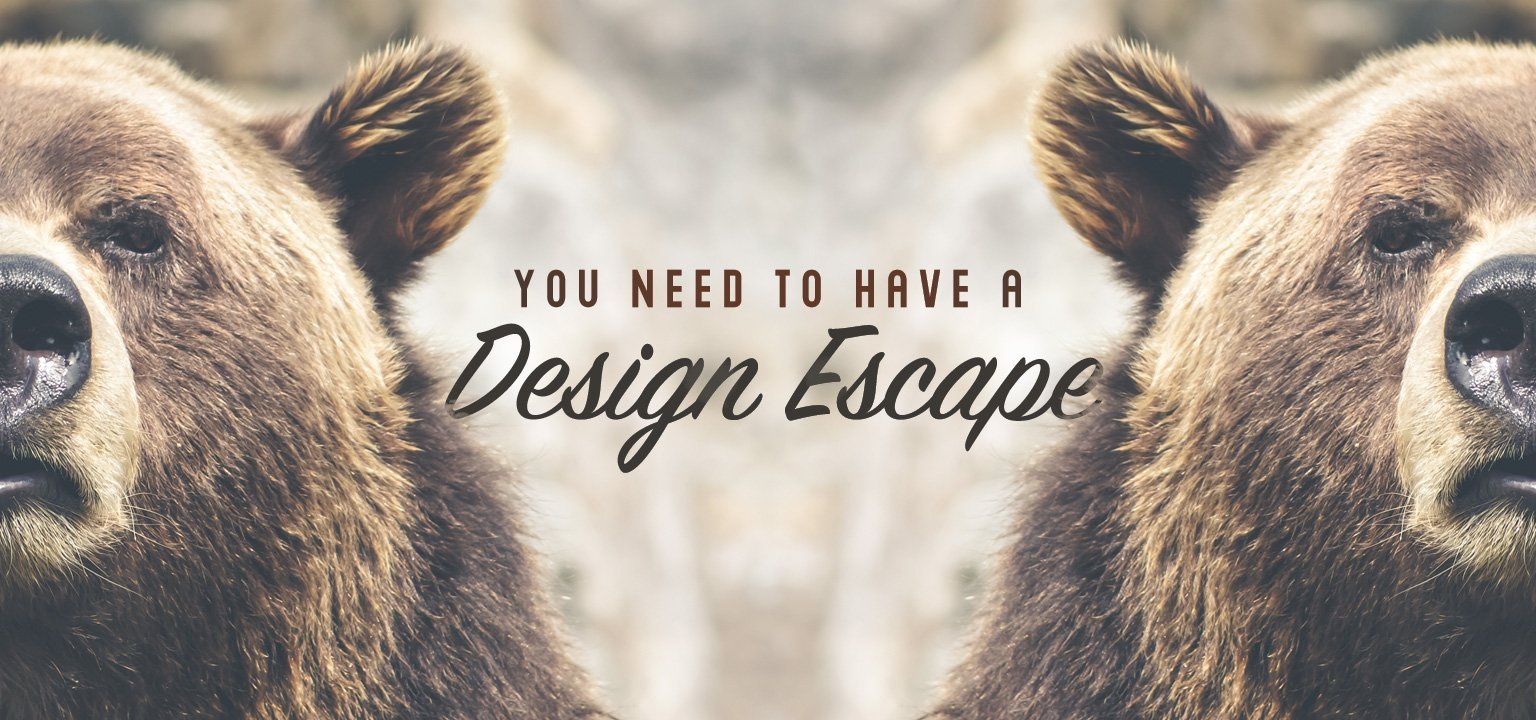 You Need to Have a Design Escape