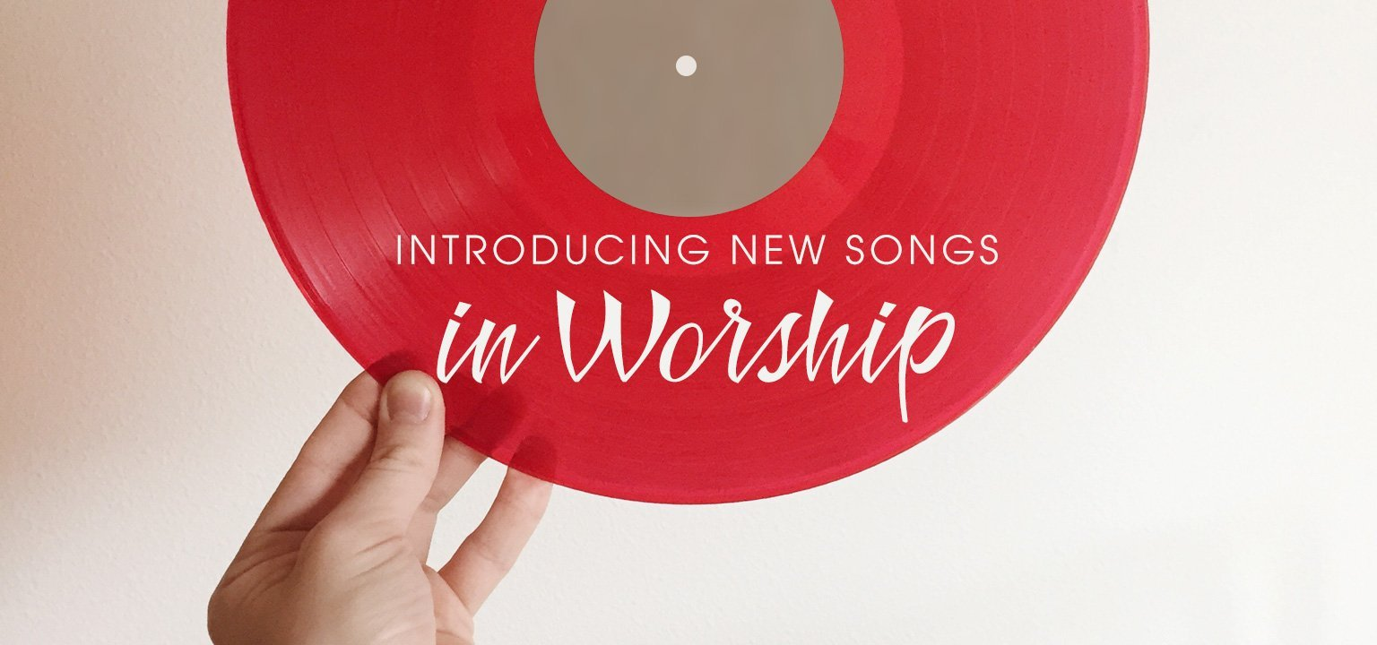 Introducing New Songs in Worship