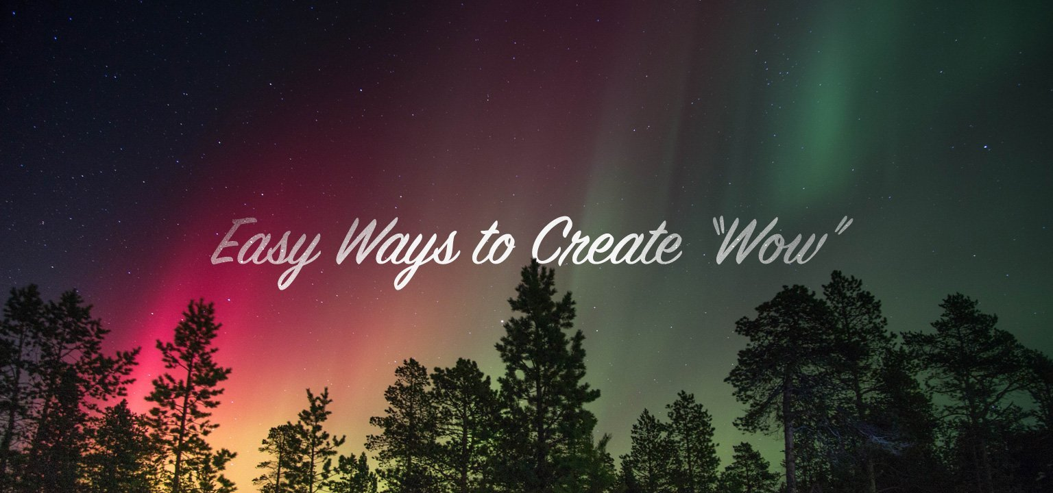 "Easy Ways to Create ""Wow"""