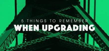 Things-to-Remember-When-Upgrading