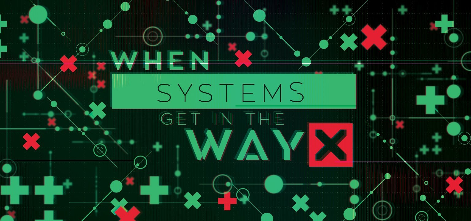When Systems Get in the Way