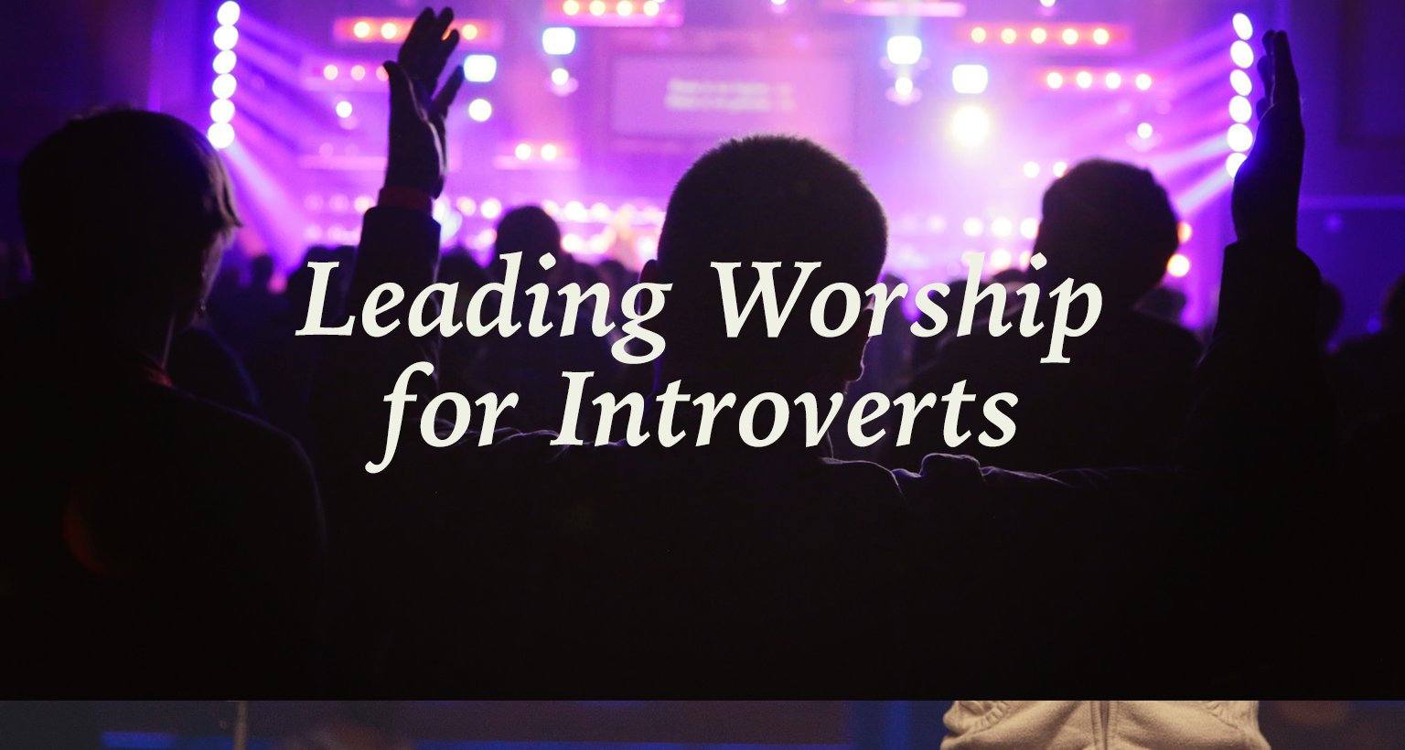 SALT: Leading Worship for Introverts