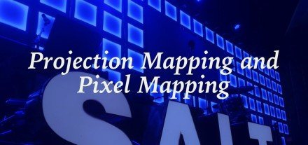 Projection Mapping and Pixel Mapping