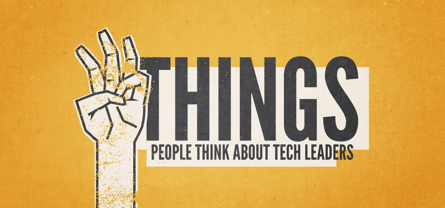 3 Things People Think About Tech Leaders