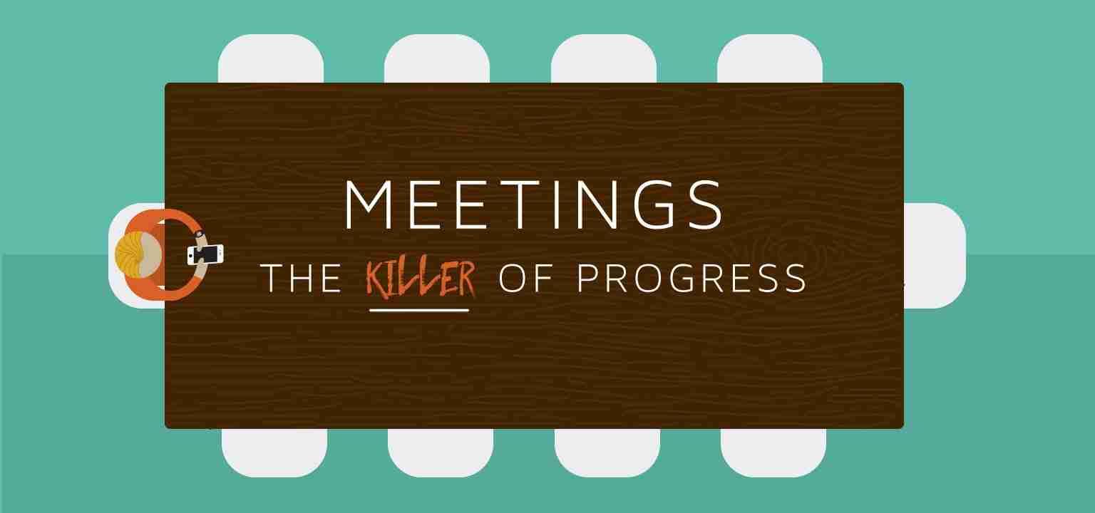 Meetings: The Killer of Progress