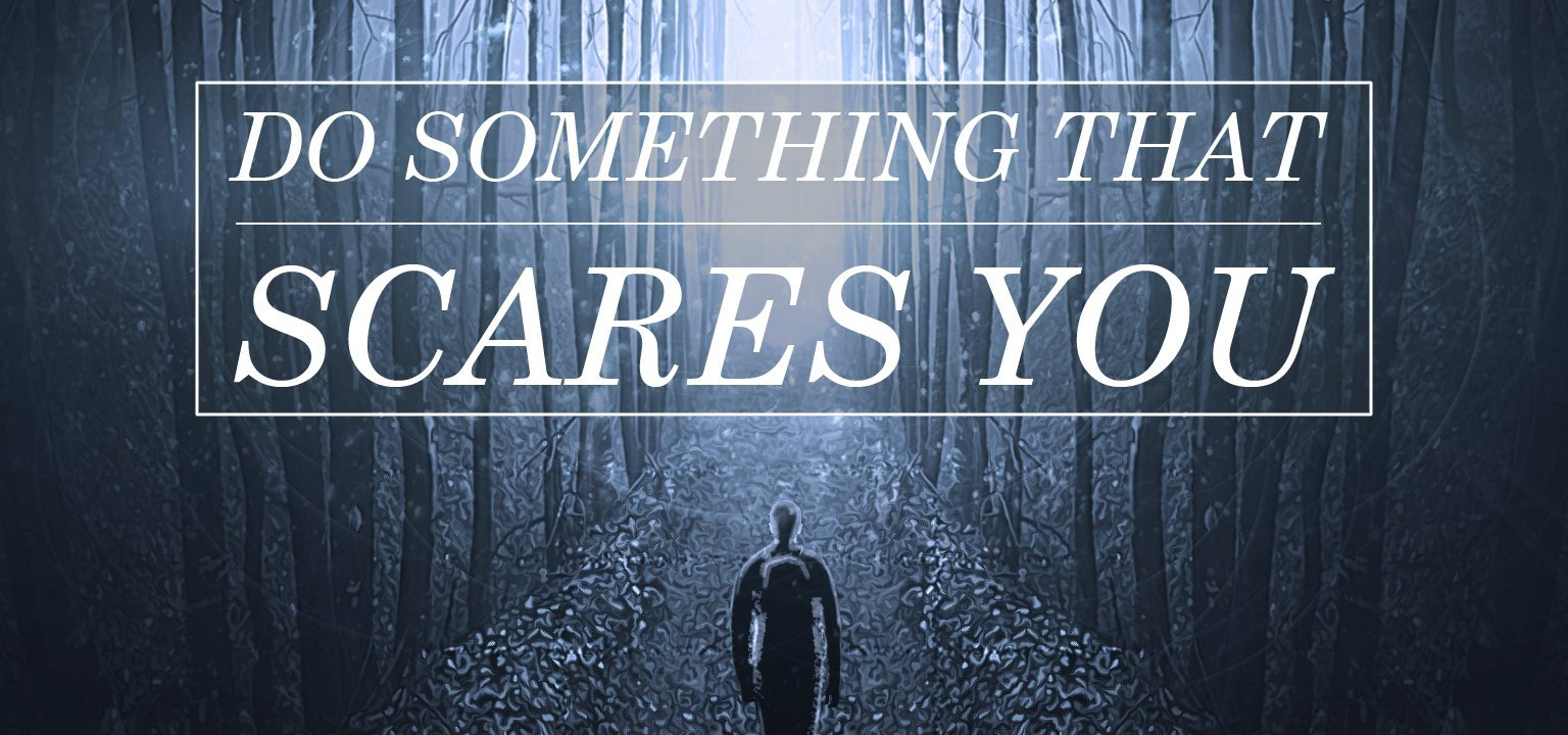 Why You Need to Do Something that Scares You