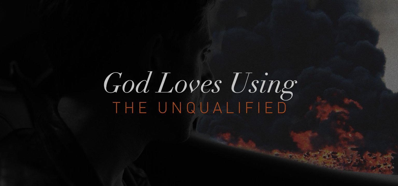 God Loves Using the Unqualified
