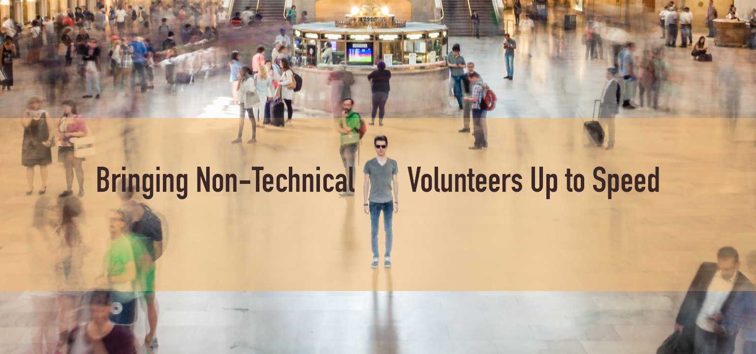 Bringing Non-Technical Volunteers Up to Speed