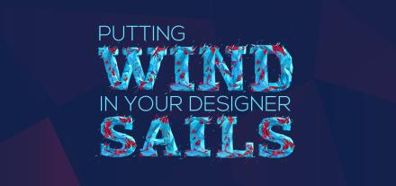 Putting Wind in Your Designer Sails