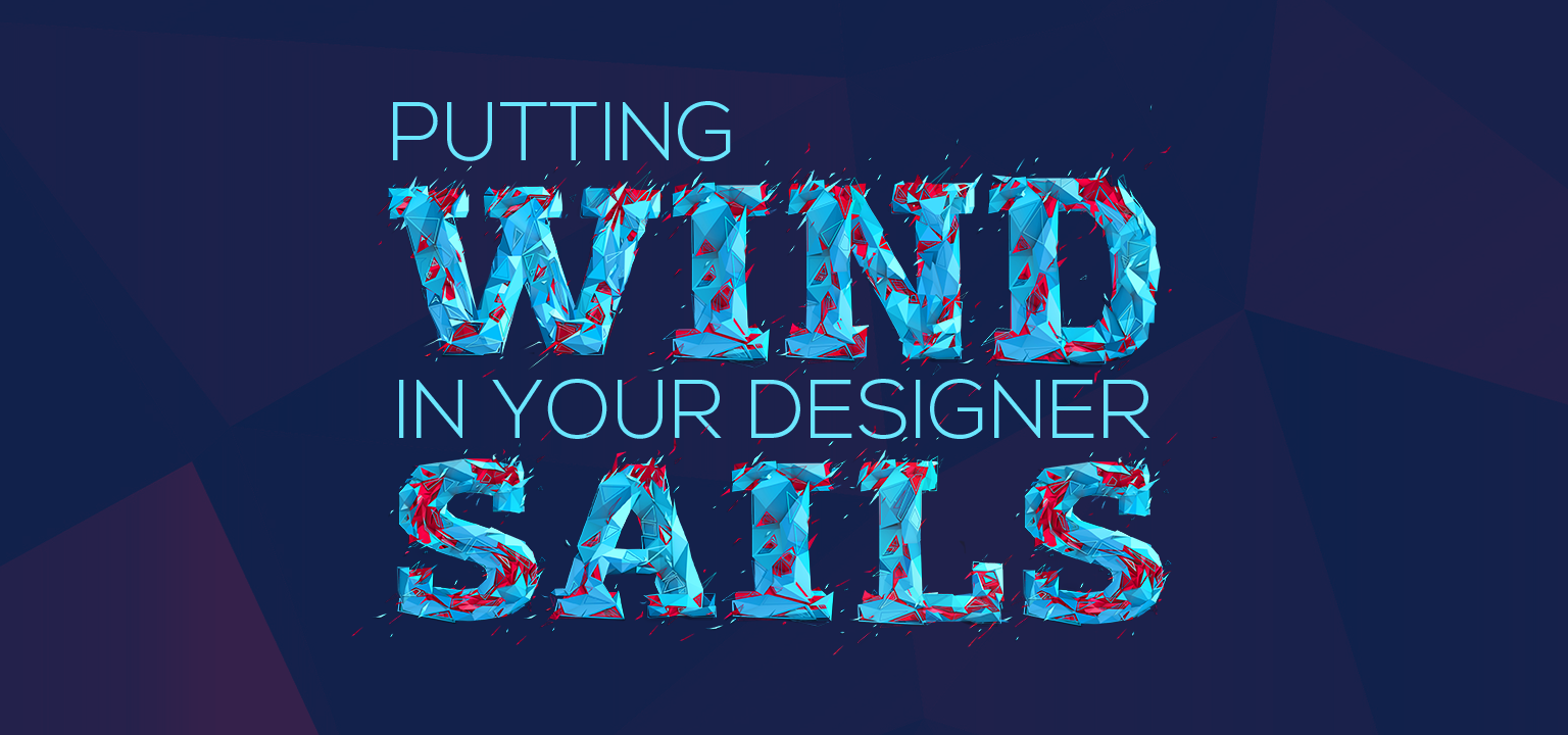 Putting Wind in Your Designer Sails