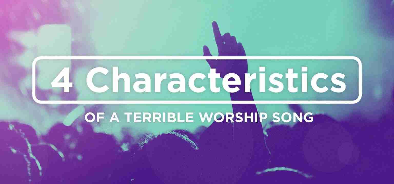 4 Characteristics of a Terrible Worship Song
