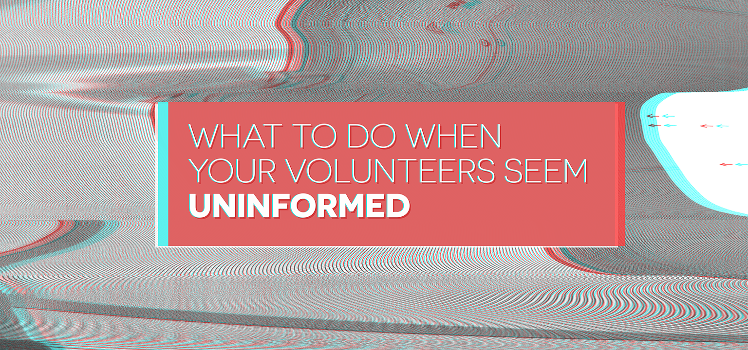 What to Do When Volunteers Seem Uninformed