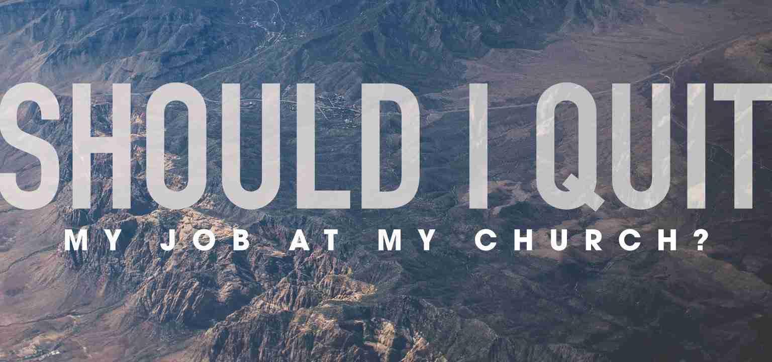 Should I Quit My Job at My Church?