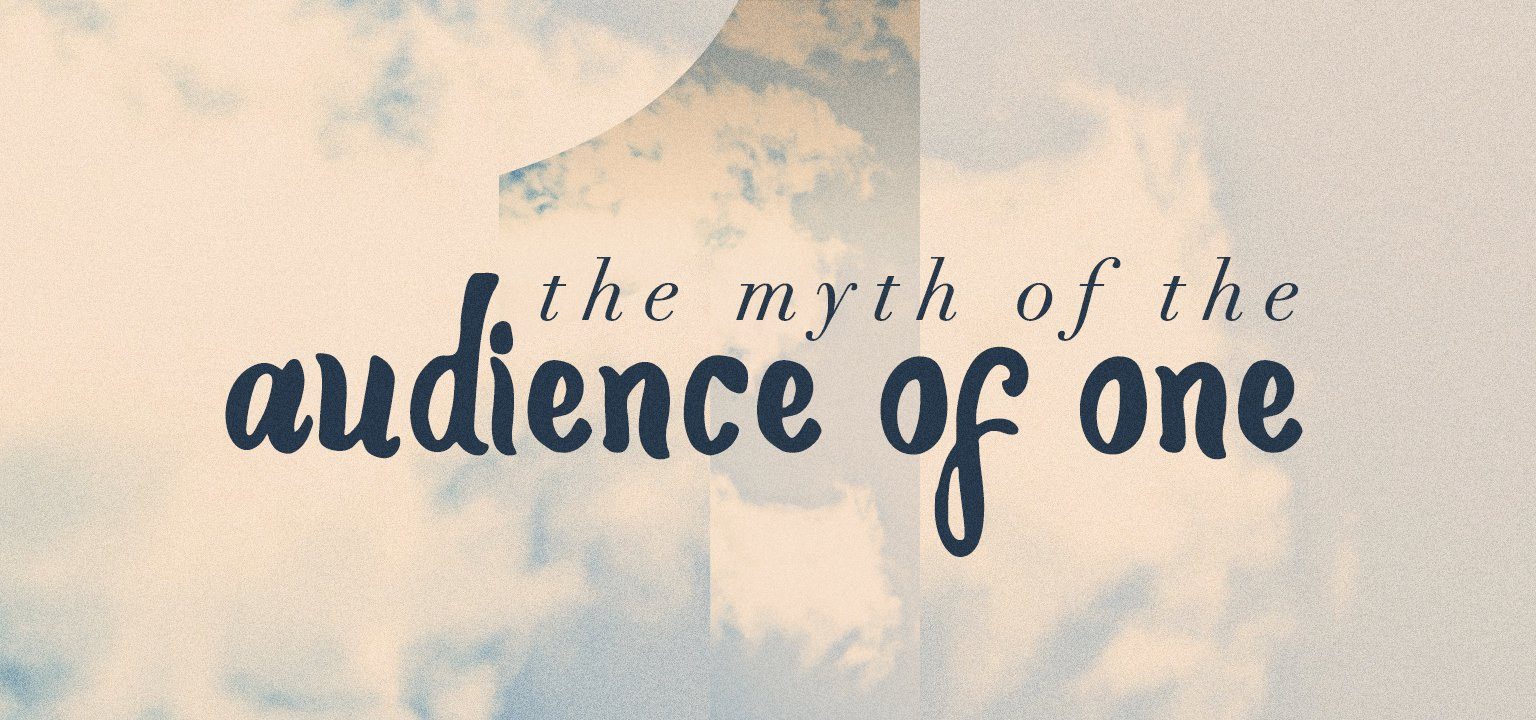 The Myth of the Audience of One