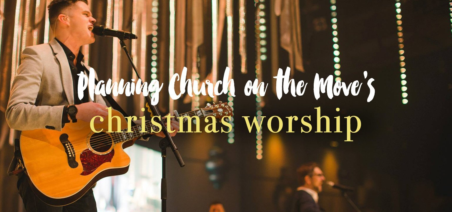 Planning Church on the Move's Christmas Worship