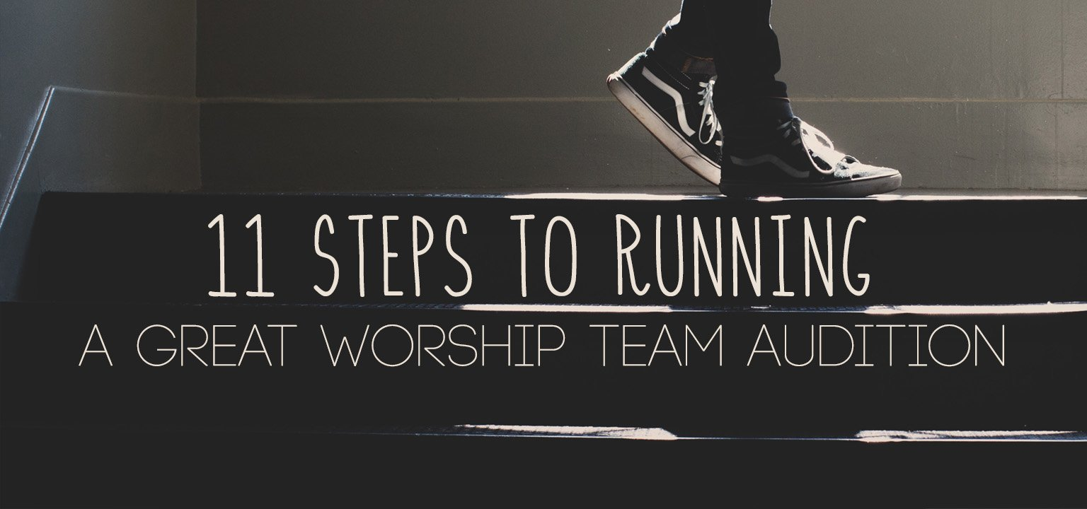 11 Steps to Running a Great Worship Team Audition