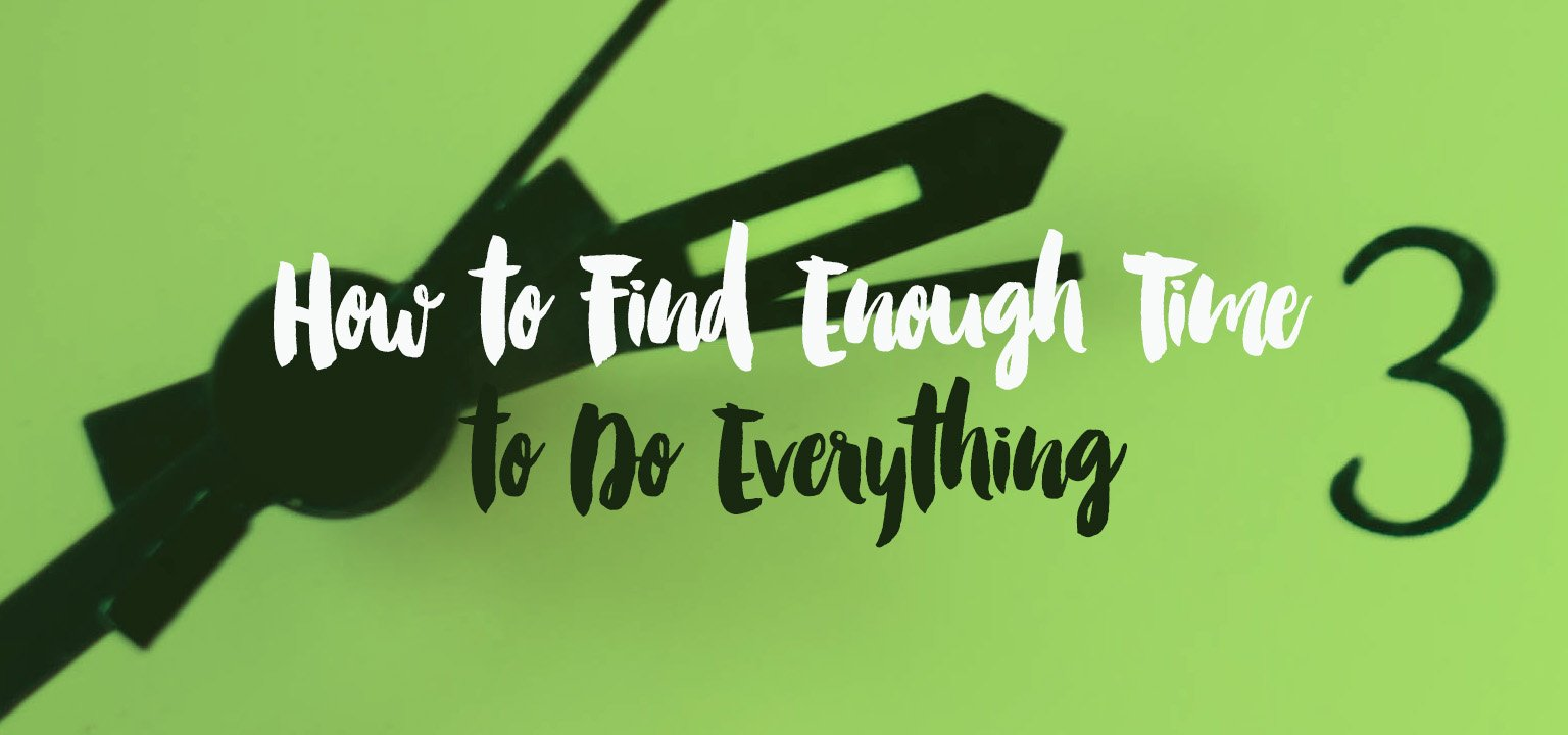 How to Find Enough Time to Do Everything