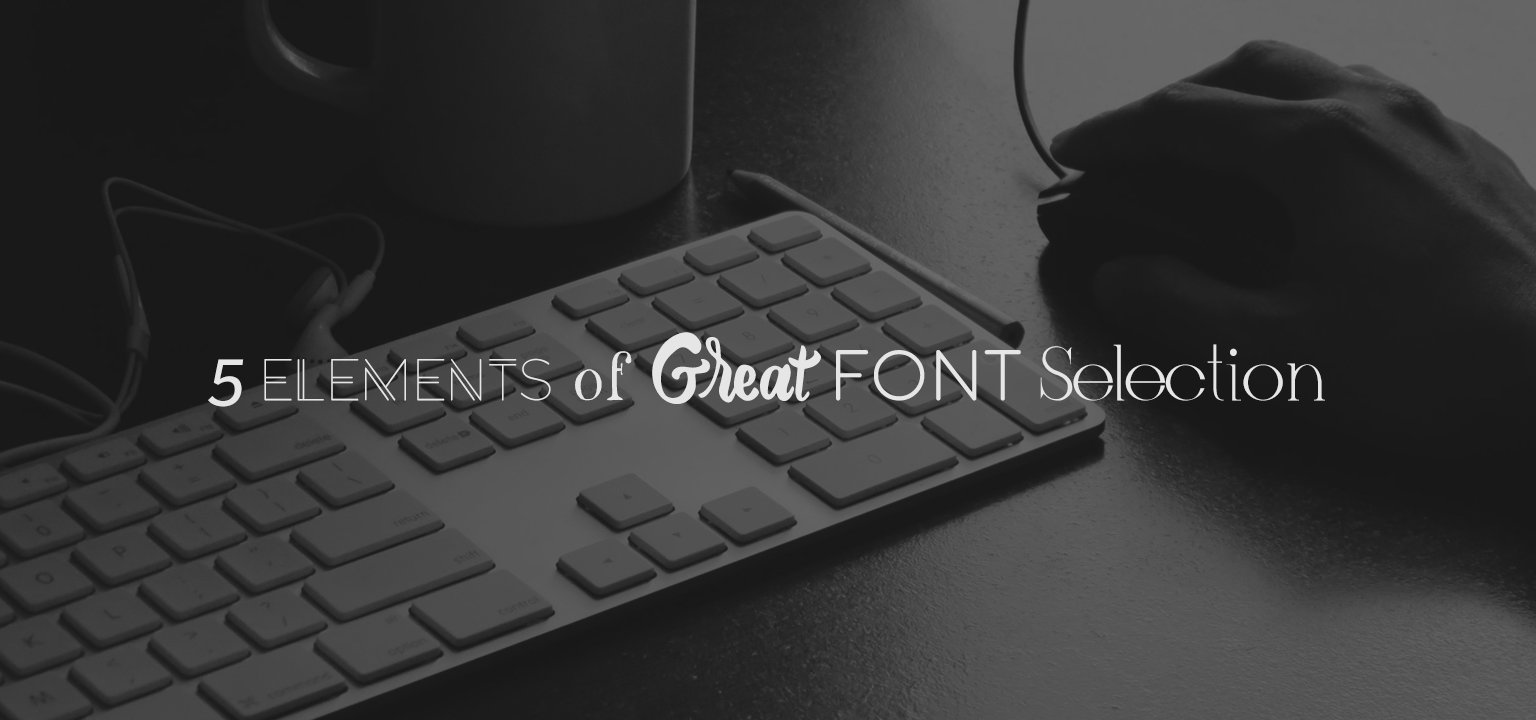 5 Elements of Great Font Selection