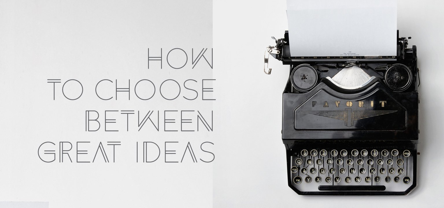 How to Choose Between Great Ideas