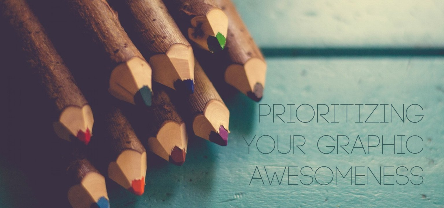 Prioritizing Your Graphic Awesomeness