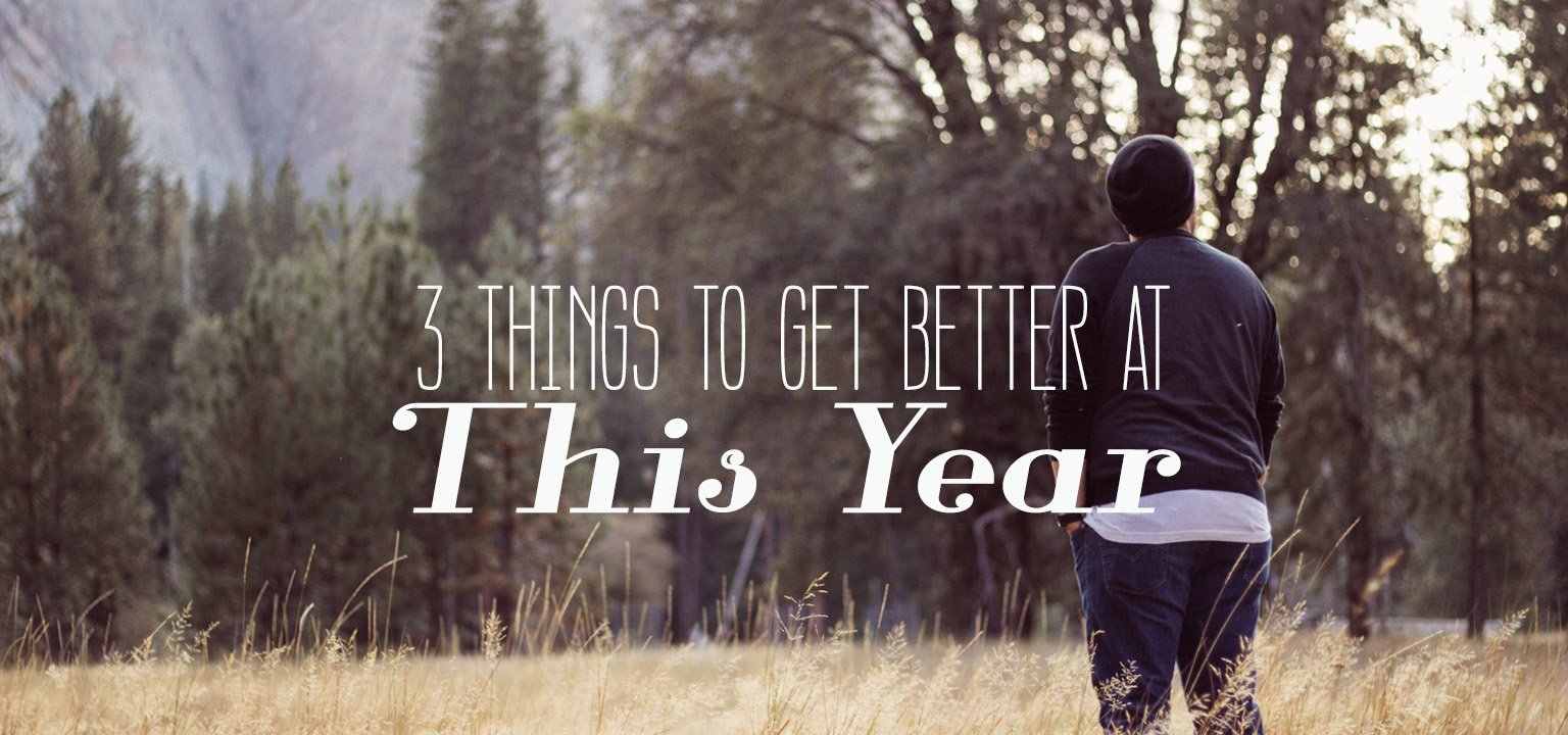 3 Things To Get Better at This Year