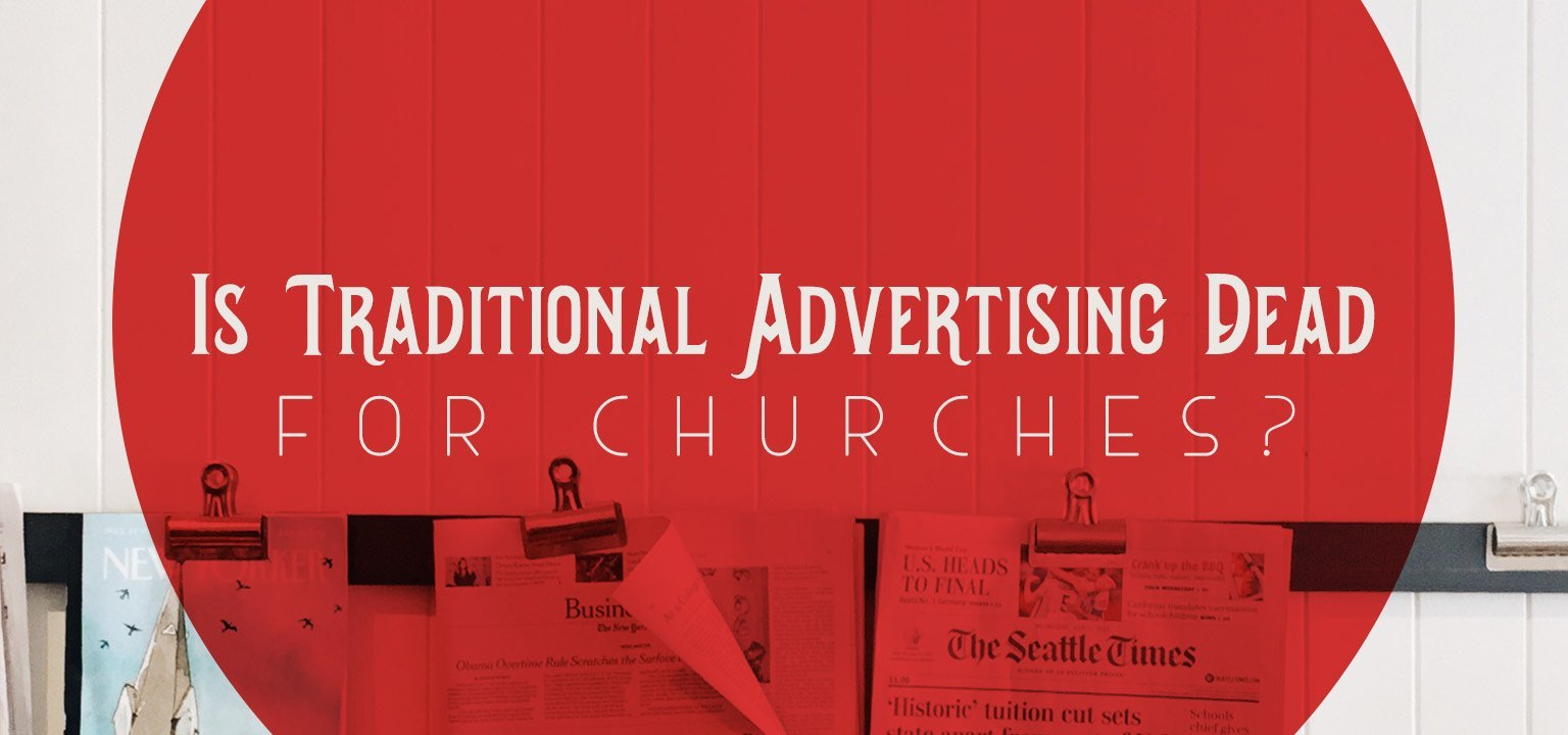 Is Traditional Advertising Dead for Churches?