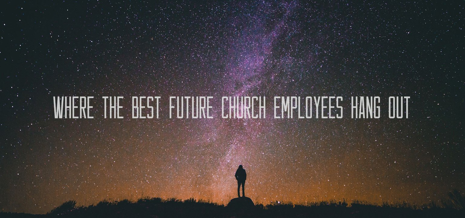 Where the Best Future Church Employees Hang Out