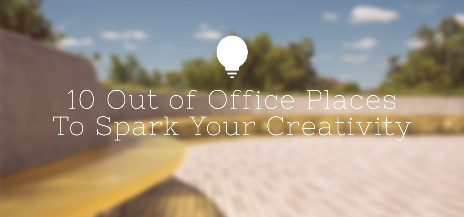 10 Out of Office Places to Spark Your Creativity