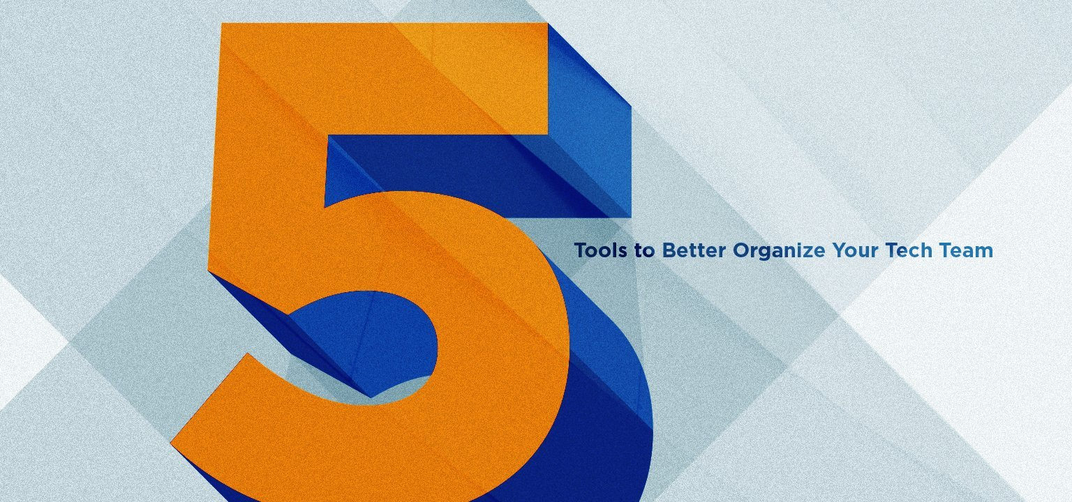 5 Tools to Better Organize Your Tech Team