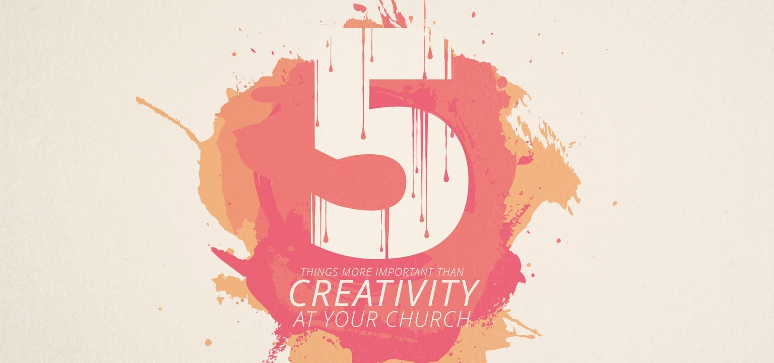 5 Things More Important than Creativity at Your Church