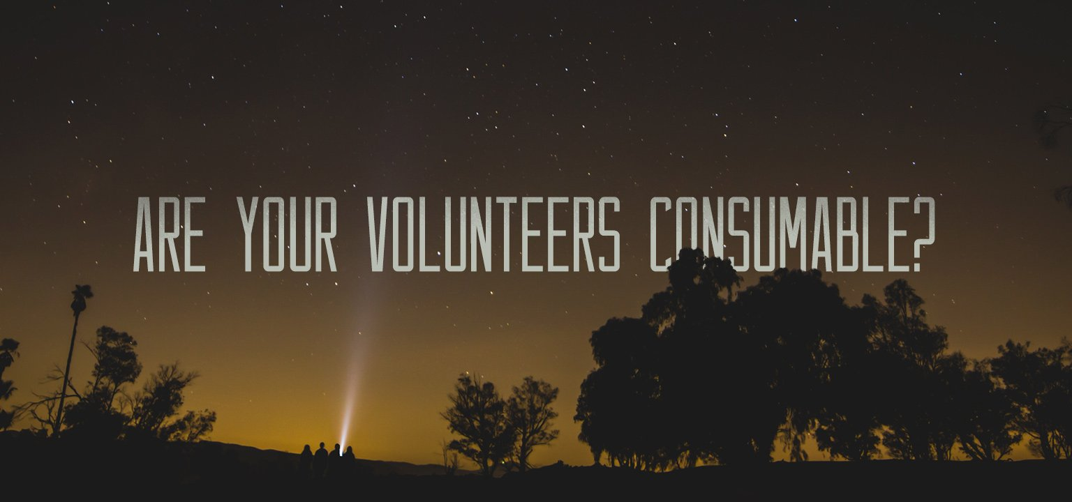 Are Your Volunteers Consumable?