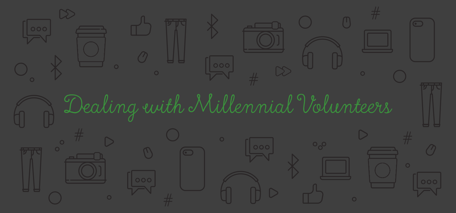 Dealing with Millennial Volunteers