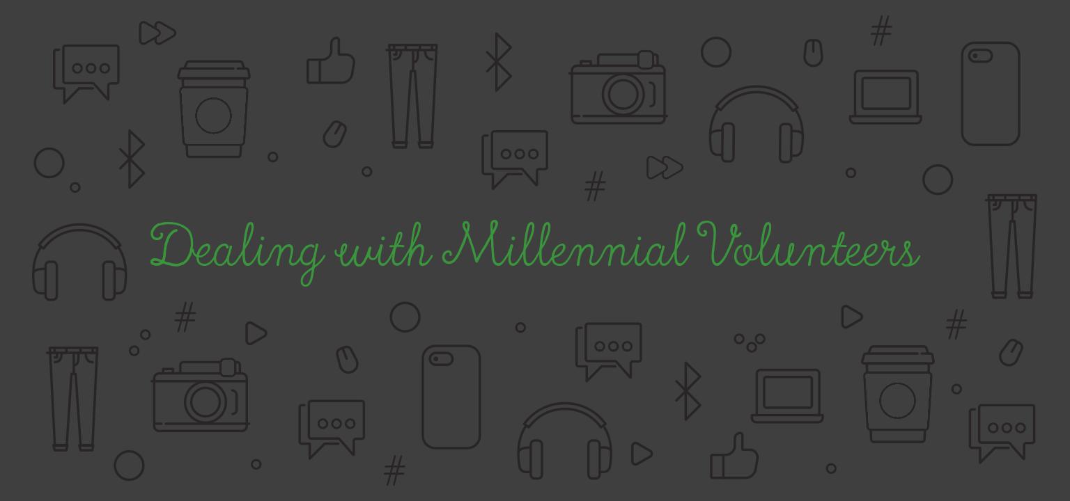 Dealing with Millennial Volunteers