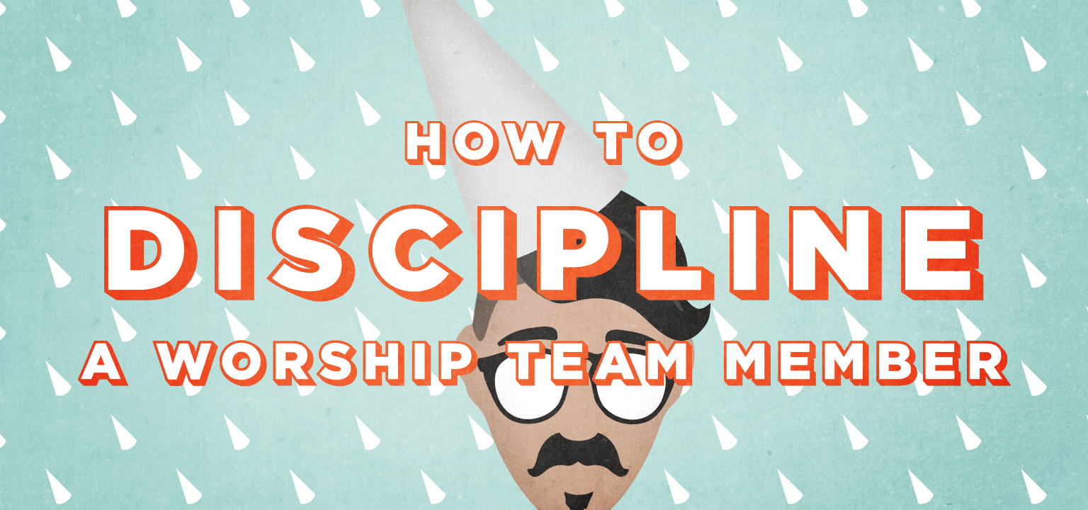 How to Discipline a Worship Team Member
