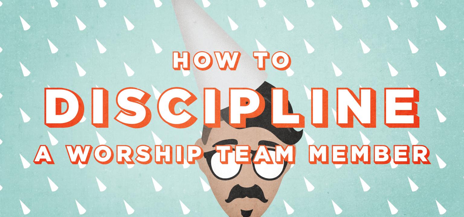 How to Discipline a Worship Team Member