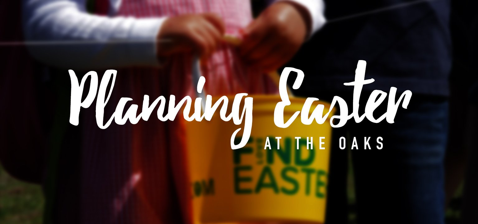 Planning Easter at The Oaks