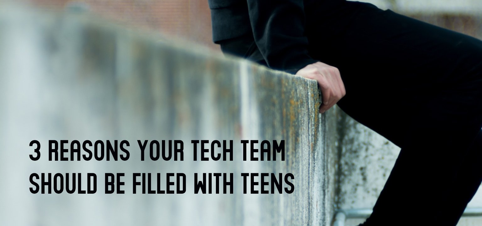 3 Reasons Your Tech Team Should Be Filled with Teens