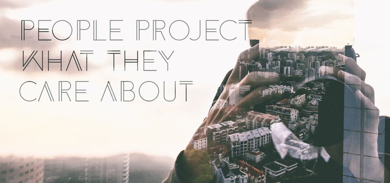 People Project What They Care About