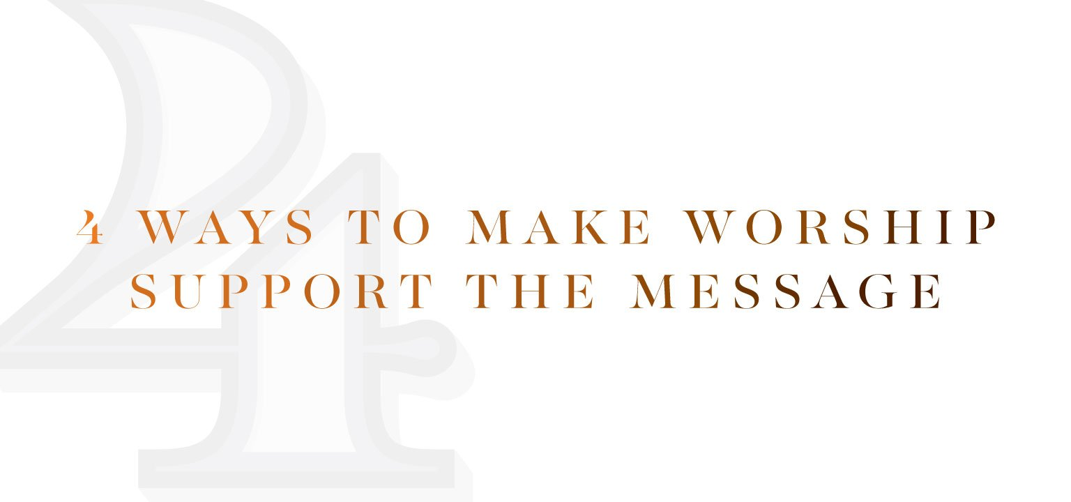 4 Ways to Make Worship Support the Message