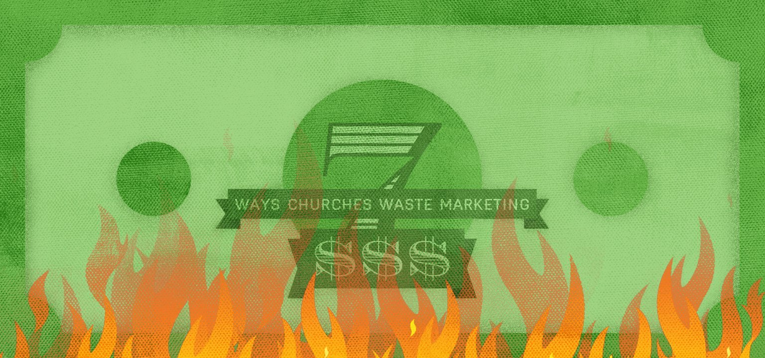 7 Ways Churches Waste Marketing $$$