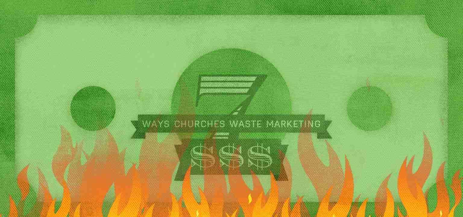 7 Ways Churches Waste Marketing $$$