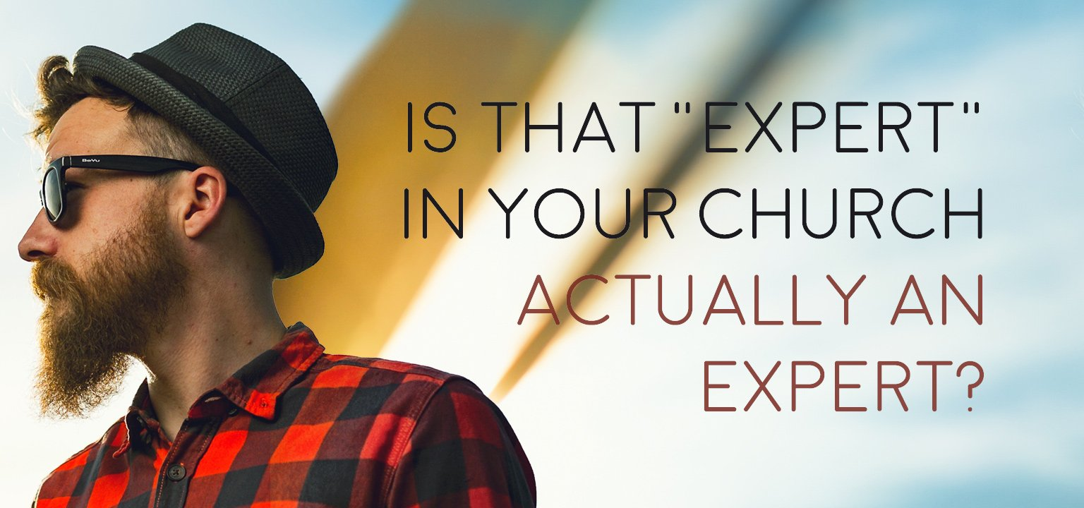"Is that ""Expert"" in Your Church Actually an Expert?"