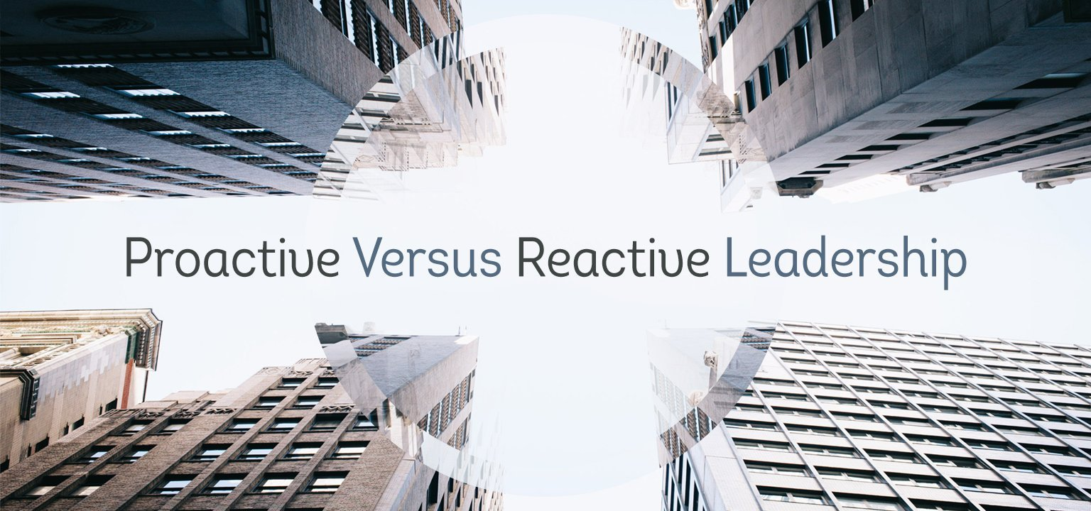 Proactive Versus Reactive Leadership