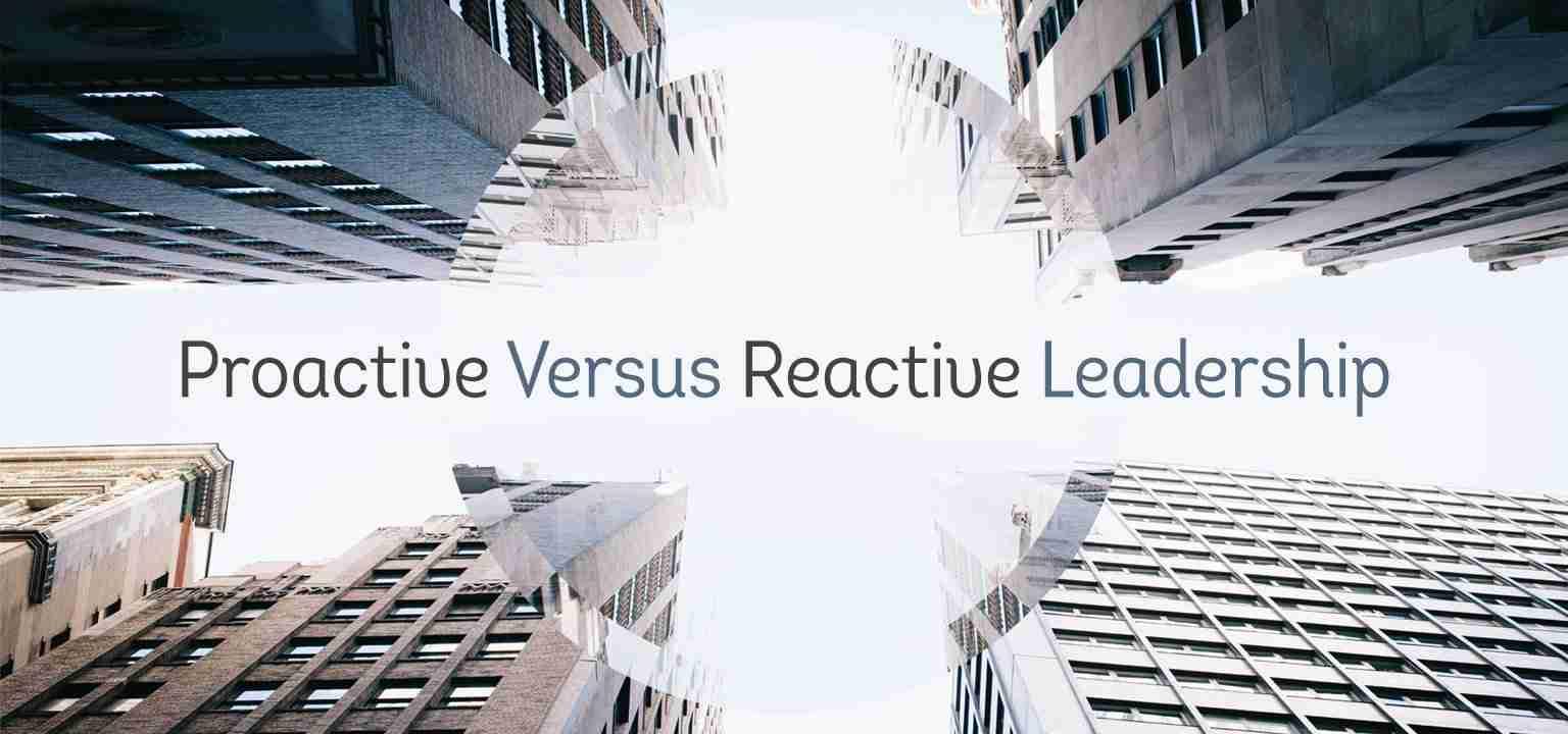 Proactive Versus Reactive Leadership